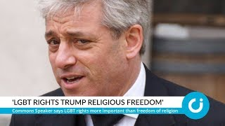 Bercow: 'LGBT rights trump religious freedom'