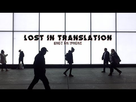 Lost in Translation (Shot on iPhone)