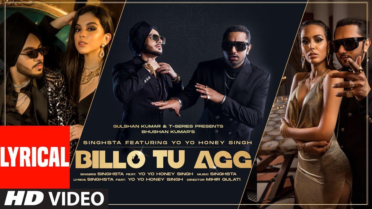 Billo Tu Agg Official Lyrical Song | Singhsta Feat Yo Yo Honey Singh |  Bhushan Kumar | Mihir Gulati