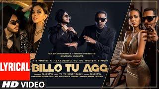 Billo Tu Agg Official Lyrical Song   Singhsta Feat Yo Yo Honey Singh    Bhushan Kumar   Mihir Gulati