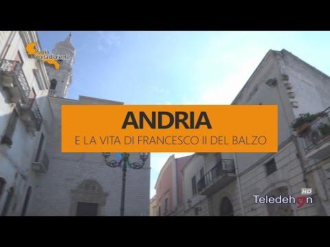 PUGLIA, PORTA D'ORIENTE - 03 - ANDRIA E LA VITA DI FRANCESCO II DEL BALZO