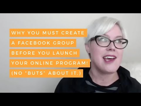 "Why You MUST Create a Facebook Group BEFORE You Launch Your Online Program! (No ""buts"" about it.)"