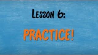 Level 1 Lesson 6 - Practice
