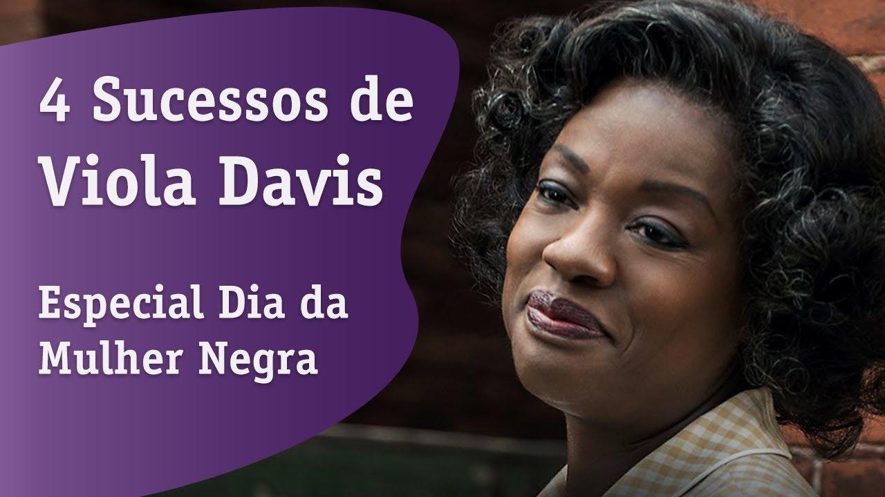 4 Grandes Sucessos de Viola Davis - Dia da Mulher Negra 25/07