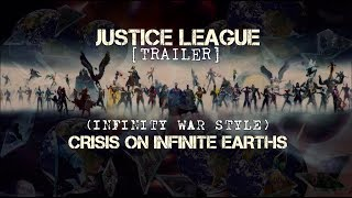 JUSTICE LEAGUE - CRISIS ON INFINITE EARTHS [Fan-Made-Trailer] (INFINITY WAR STYLE)