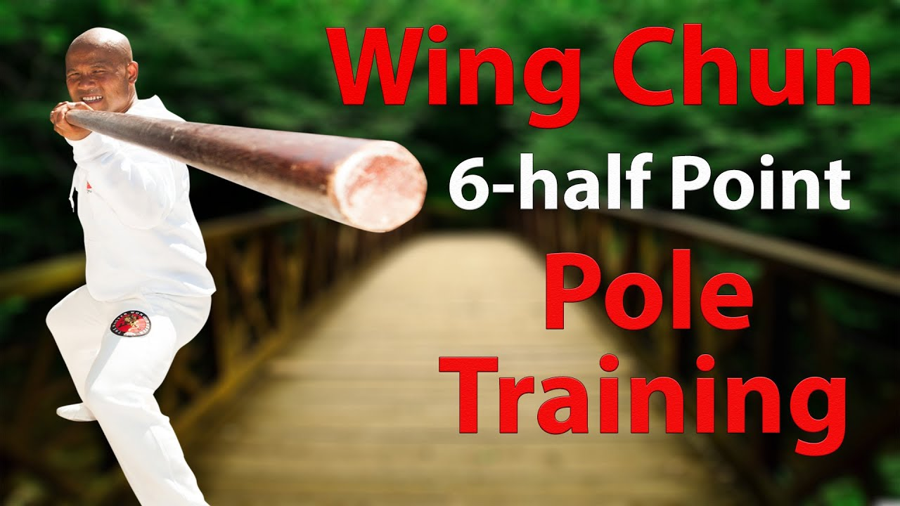 Wing Chun 6 ½ Point Pole Training