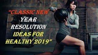 """""""Classic New Year Resolution Ideas for Healthy 2019"""""""