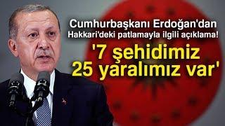 """Cumhurbaşkanı Erdoğan: """"7 Şehidimiz 25 Yaralımız Var"""""""