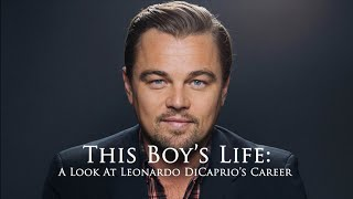 "Documentary - ""This Boy's Life: A Look At Leonardo DiCaprio's Career"""