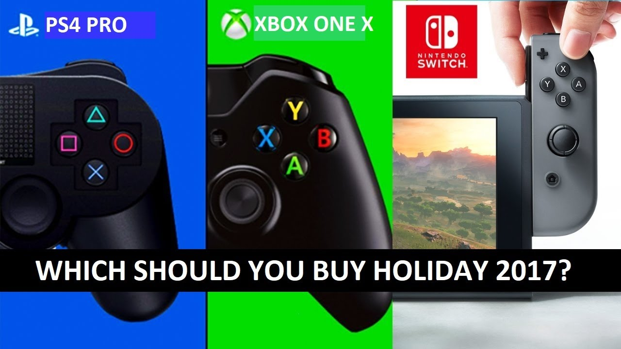 Ps4 Pro Vs Nintendo Switch Vs Xbox One X Which One Should You Buy Holiday 2017 Youtube