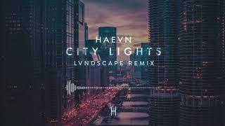HAEVN - City Lights (LVNDSCAPE Remix) Official Audio