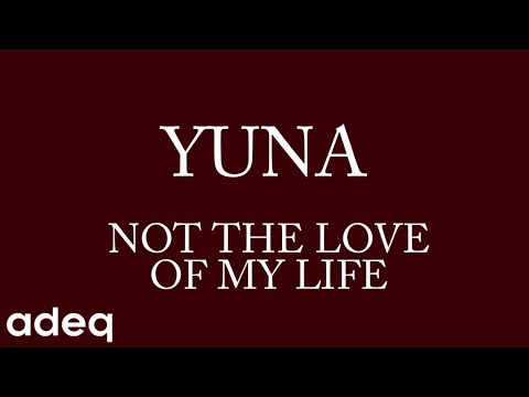 yuna---(not)-the-love-of-my-life-(lyric-video)