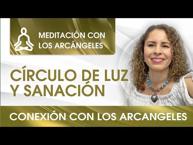 Meditación con los Arcángeles. Círculo de Luz y Sanación