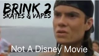 Brink 2 - Skate's & Vape's (Not A Disney Channel Original Movie)