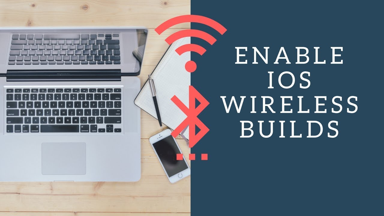 How to Enable Wireless Builds / Run / Debug in Xcode 9 & iOS 11
