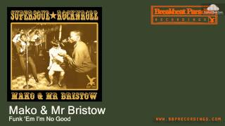 Mako & Mr Bristow - Funk 'Em I'm No Good [Funky Breaks]