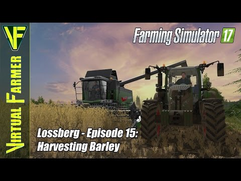 Let's Play Farming Simulator 17 - Lossberg Episode 15: Harvesting Barley