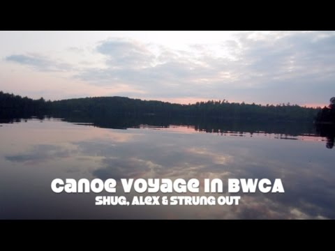 Canoe Voyage in BWCA with Shug, Alex & Strung Out PART 1