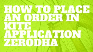 How to place an order in Zerodha Kite application
