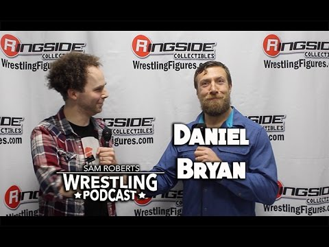Daniel Bryan - Transitioning to non-wrestling, Enjoying Talking Smack, etc- Sam Roberts