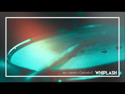 zey - Whiplash (feat. ejmatt, Gabriela K.)