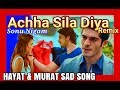 Download Achha Sila Diya (Remix) Hayat-Murat Sad Song by Sonu Nigam MP3 song and Music Video