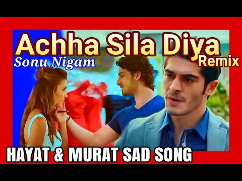 Achha Sila Diya (Remix) Hayat-Murat Sad Song by Sonu Nigam