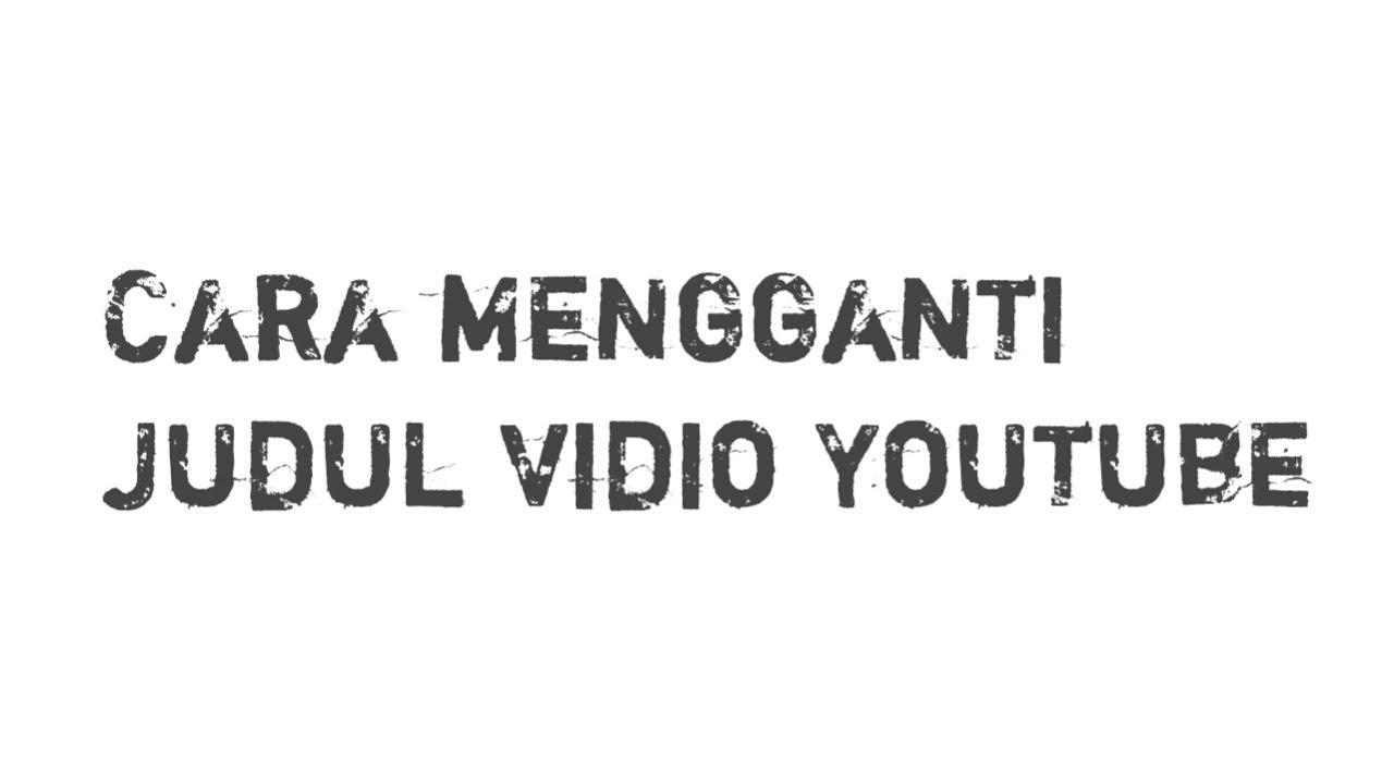 Cara ganti judul vidio di Youtube