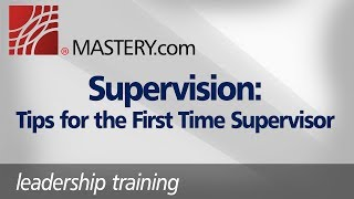Supervision: Tips for the First Time Supervisor | Leadership Training