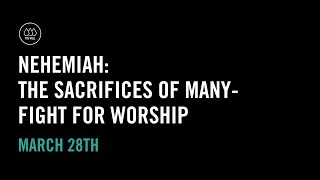 Nehemiah: The Sacrifices of Many - Fight for Worship