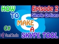 HOW TO MAKE A SKYPE TOOL IN C# | EPISODE 2 - SIMPLE OPTIONS!