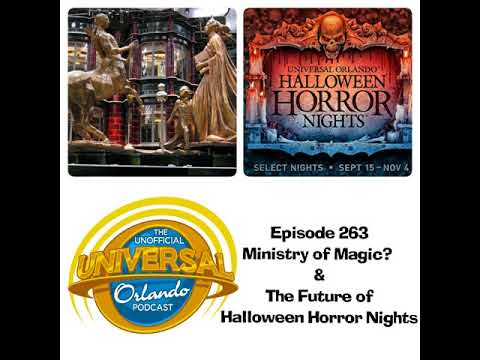 Unofficial Universal Orlando Podcast #263 - Ministry of Magic? & The Future of Halloween Horror...