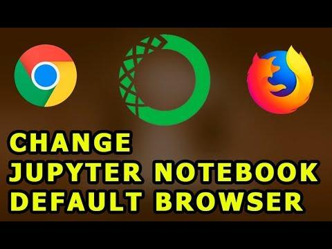 Jupyter Notebook Change Default Browser Chrome Firefox Windows & macOS
