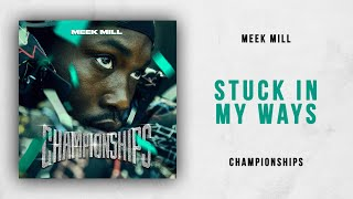 Meek Mill - Stuck In My Ways (Championships)