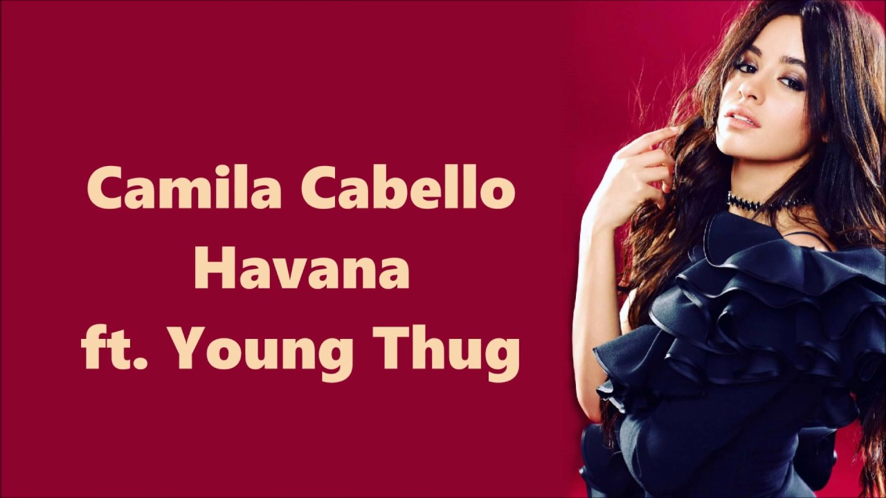 Camila Cabello ~ Havana ft. Young Thug ~ Lyrics - YouTube
