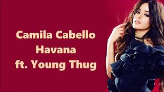 Camila Cabello ~ Havana ft. Young Thug ~ Lyrics Video