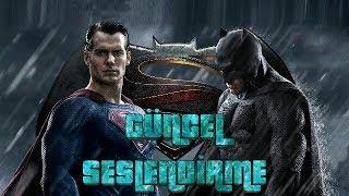 Batman v Superman / GÜNCEL SESLENDİRME