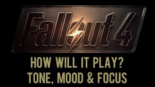 Fallout 4 - How Will It Play - Tone, Mood & Focus