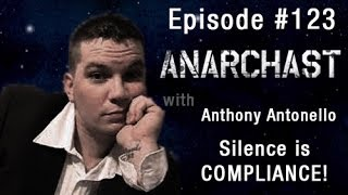Anarchast Ep. 123 - Anthony Antonello: Silence is Compliance