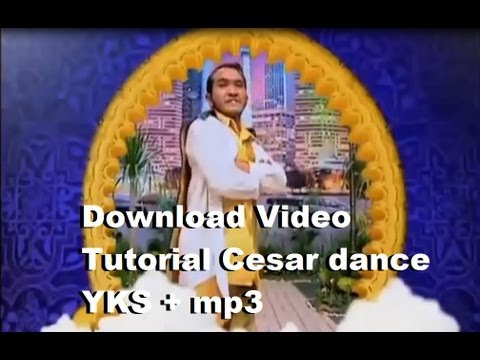 Download Video Tutorial Cesar dance YKS + mp3 Travel Video