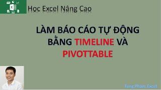 Học Excel Nâng Cao | Hướng dẫn làm báo cáo tự động bằng công cụ Timeline và Pivot table trong excel