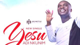 Download: joe mettle – yesu edi nkunim(itunes) - https://itunes.apple.com/us/album/yesu-adi-nkunim-single/id1226811808 adi nkunim #lyrics © 2...