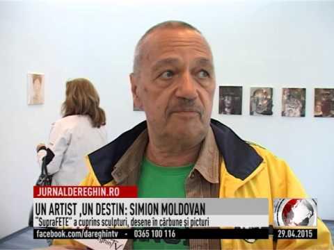 UN ARTIST,UN DESTIN:SIMION MOLDOVAN(2015 04 29)