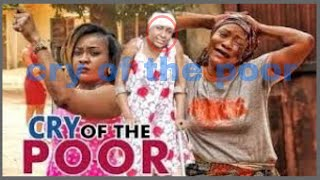 CRY OF THE POOR 1 LATEST 2017 NIGERIAN NOLLYWOOD MOVIES