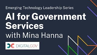 Emerging Technology Leadership Series: Mina Hanna and AI for Government Services