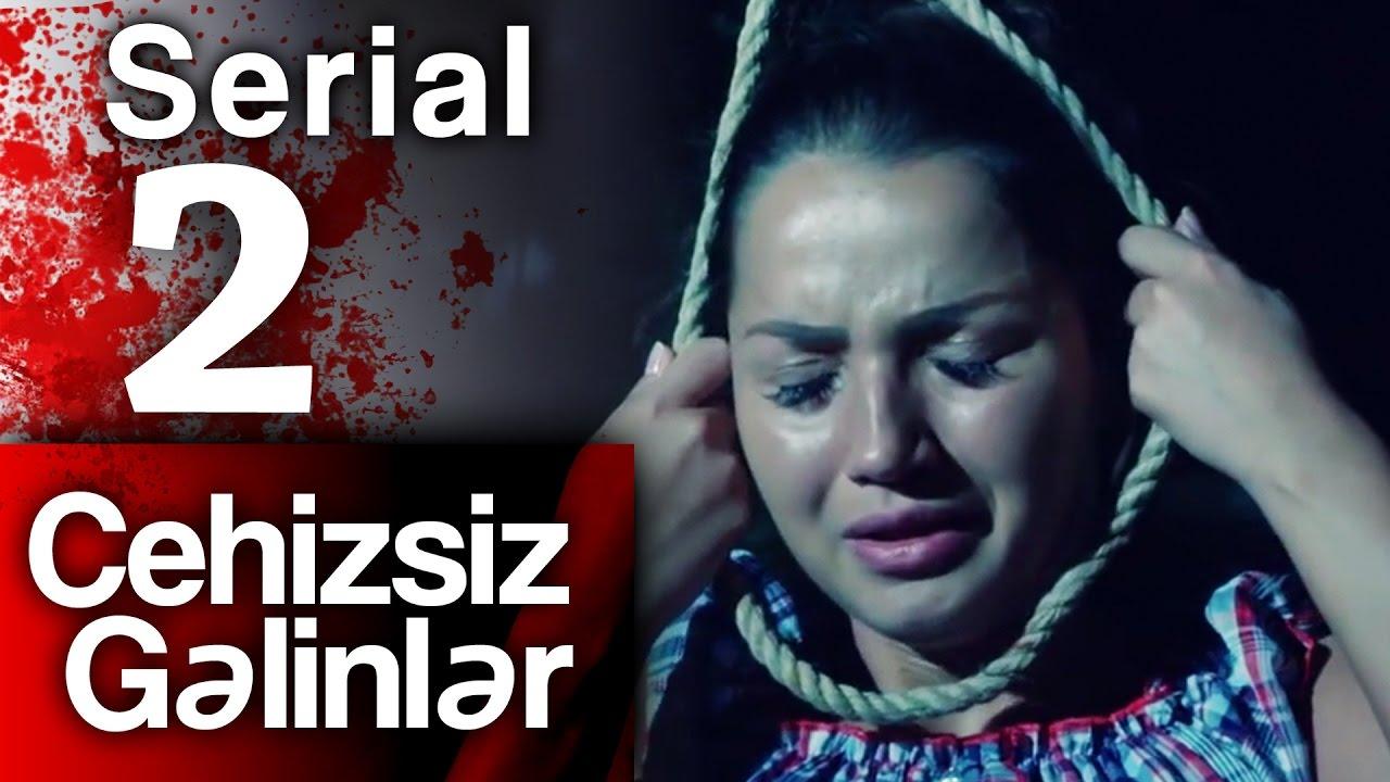 """""""Cehizsiz Gəlinlər"""" serialı - 2 ci seriya"""