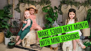 Make $3000 Next Month With Mini Sessions!   Professional Photography Tutorial
