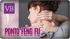 Ponto Feng Fu: Ponto de Pressão e Benefícios - Você Bonita (16/08/17)
