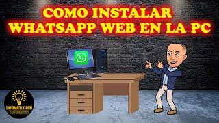 COMO INSTALAR WHATSAPP WEB EN LA PC O LAPTOP