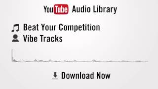 Beat Your Competition - Vibe Tracks (YouTube Royalty-free Music Download)